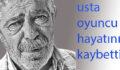 Usta oyuncu Demiröz hayatını kaybetti